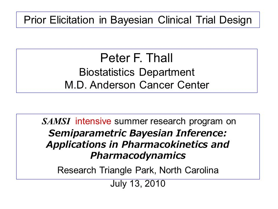 Peter F. Thall Prior Elicitation in Bayesian Clinical Trial Design