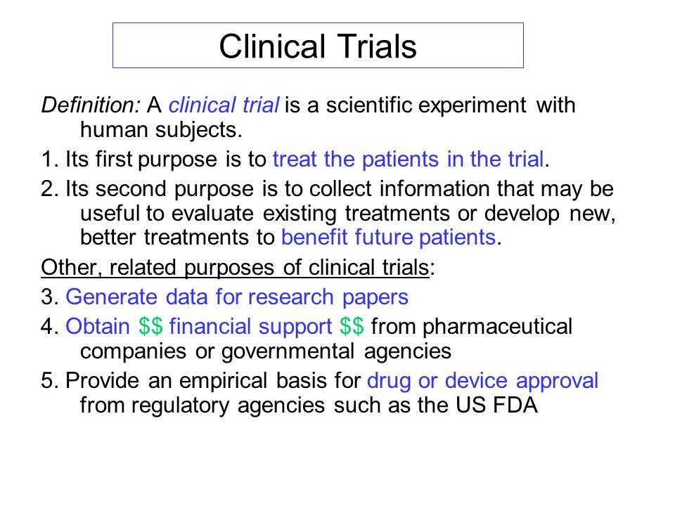 Clinical Trials Definition: A clinical trial is a scientific experiment with human subjects.