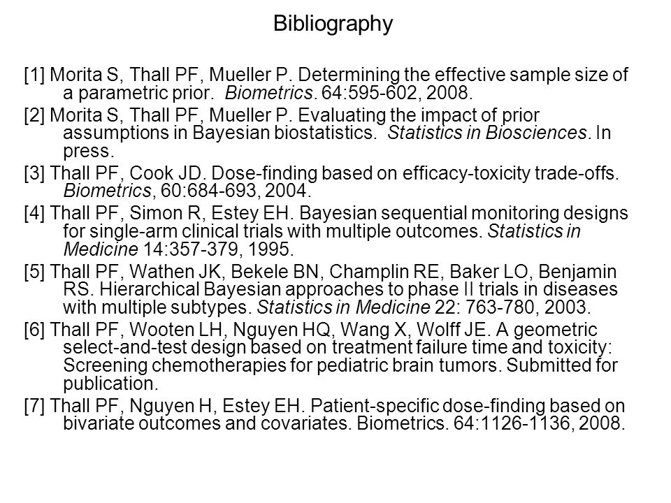 Bibliography [1] Morita S, Thall PF, Mueller P. Determining the effective sample size of a parametric prior. Biometrics. 64: ,