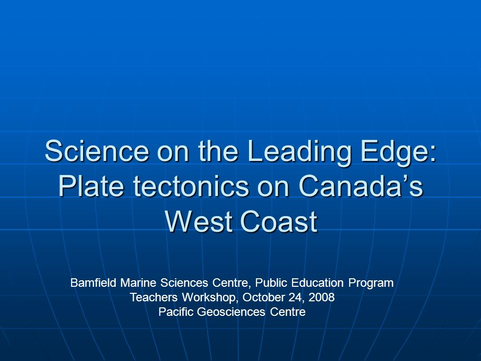 Science on the Leading Edge: Plate tectonics on Canada's West Coast