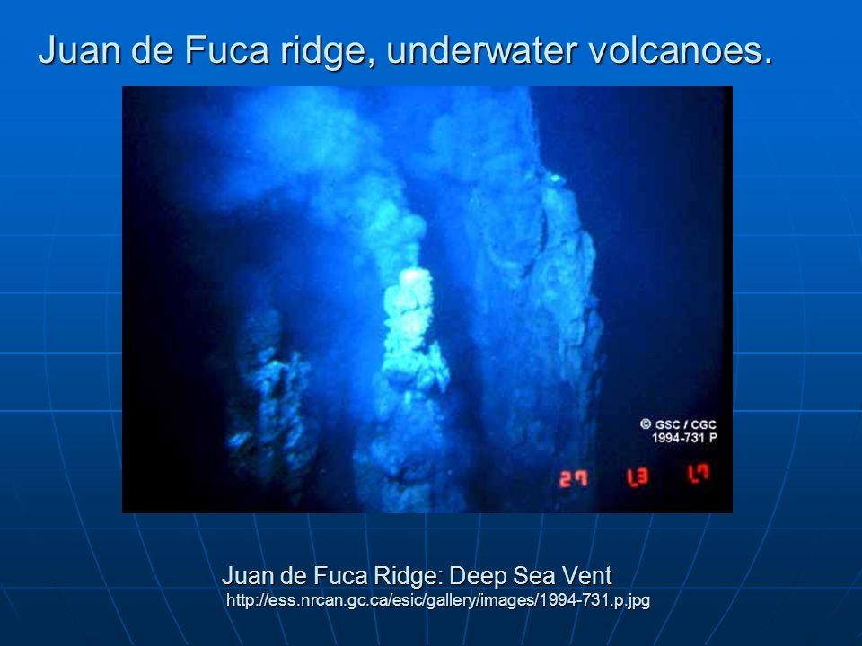 Juan de Fuca ridge, underwater volcanoes.