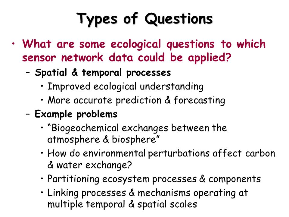 Types of Questions What are some ecological questions to which sensor network data could be applied