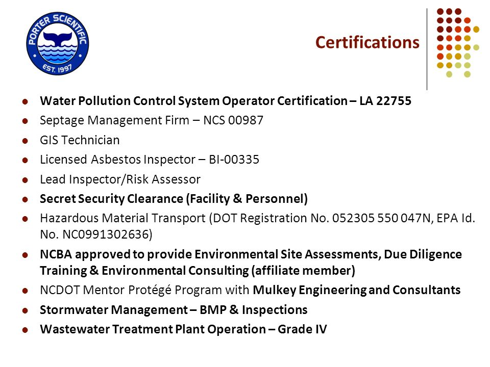 Certifications Water Pollution Control System Operator Certification – LA 22755. Septage Management Firm – NCS 00987.
