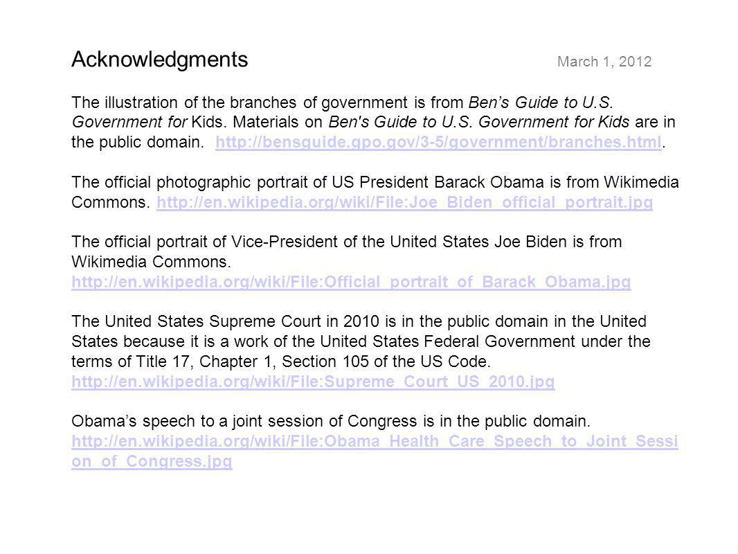 Acknowledgments March 1, 2012 The illustration of the branches of government is from Ben's Guide to U.S.