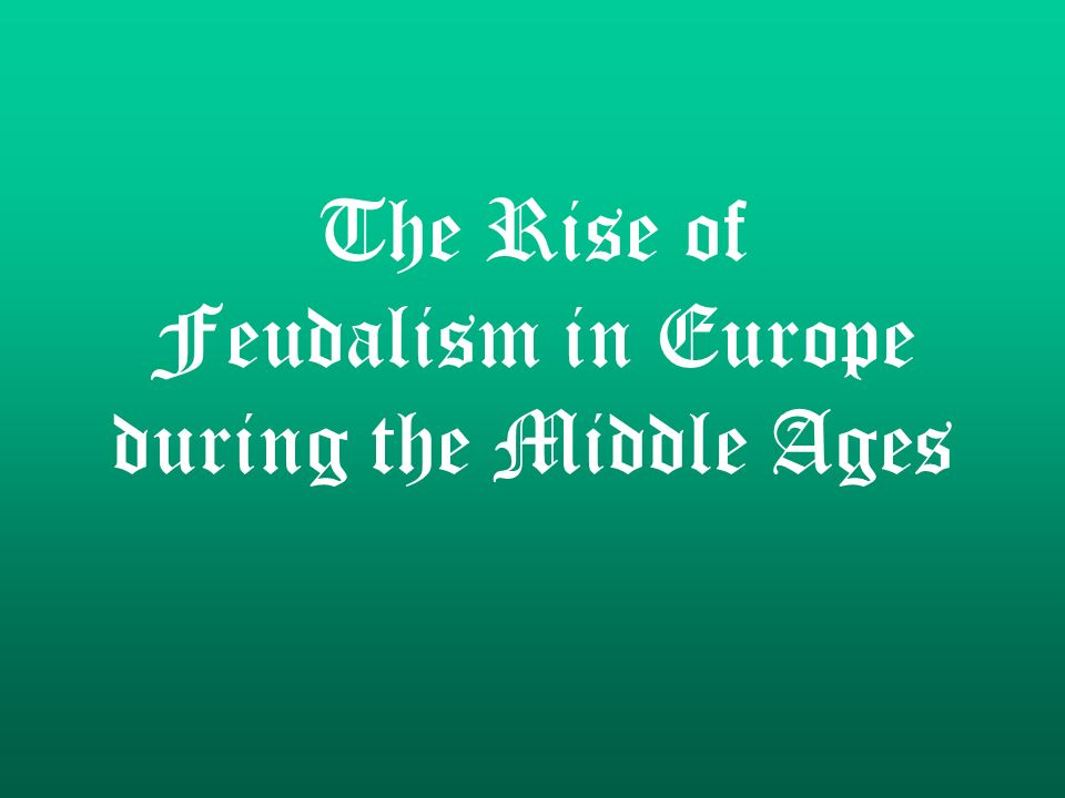 The Rise of Feudalism in Europe during the Middle Ages