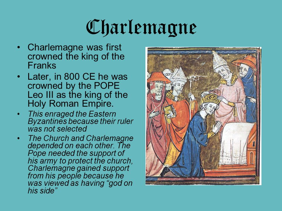 Charlemagne Charlemagne was first crowned the king of the Franks