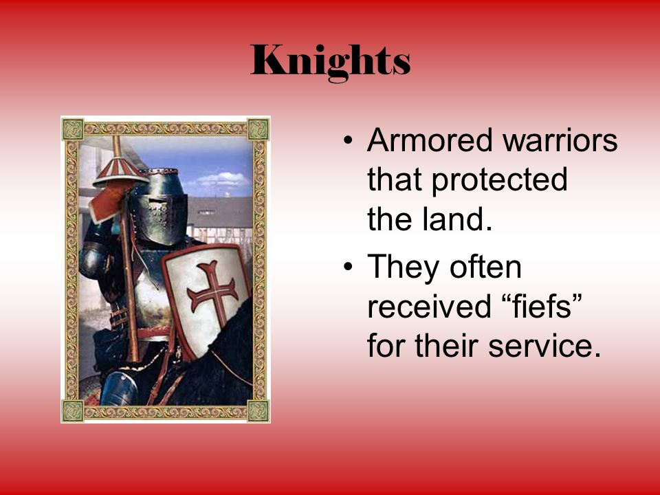 Knights Armored warriors that protected the land.