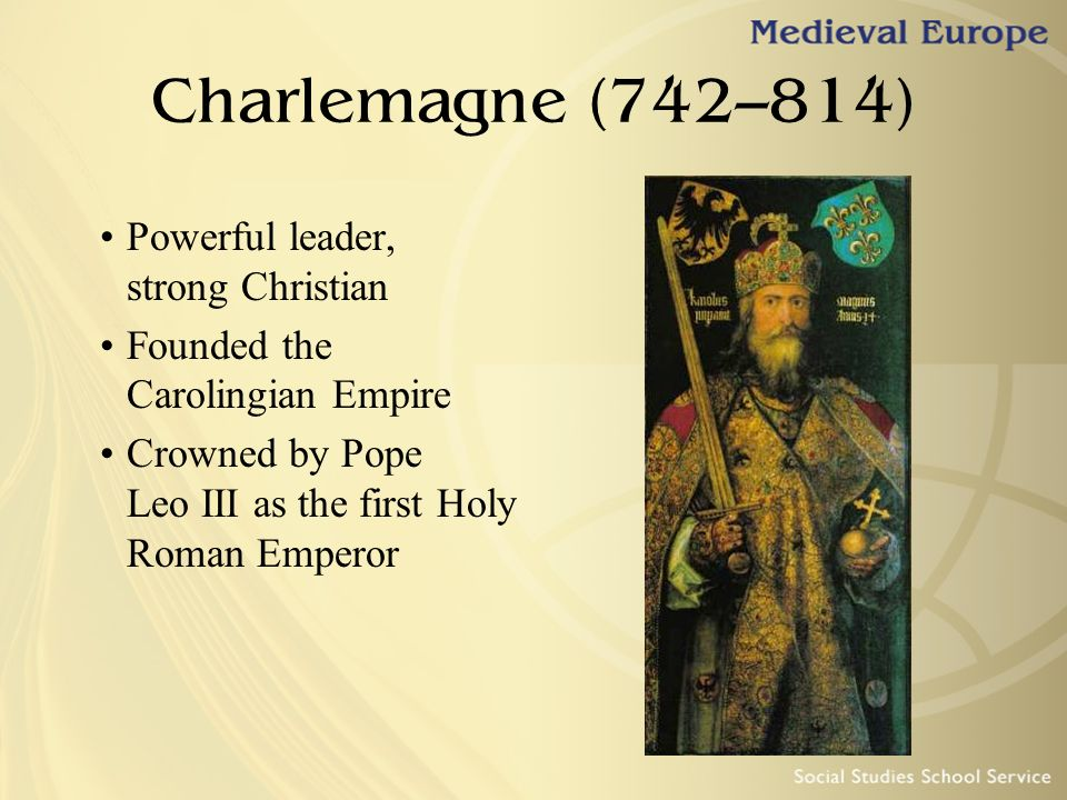 Charlemagne (742–814) Powerful leader, strong Christian