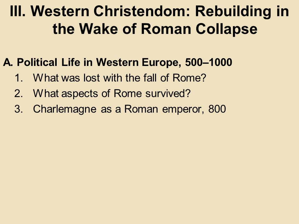 III. Western Christendom: Rebuilding in the Wake of Roman Collapse