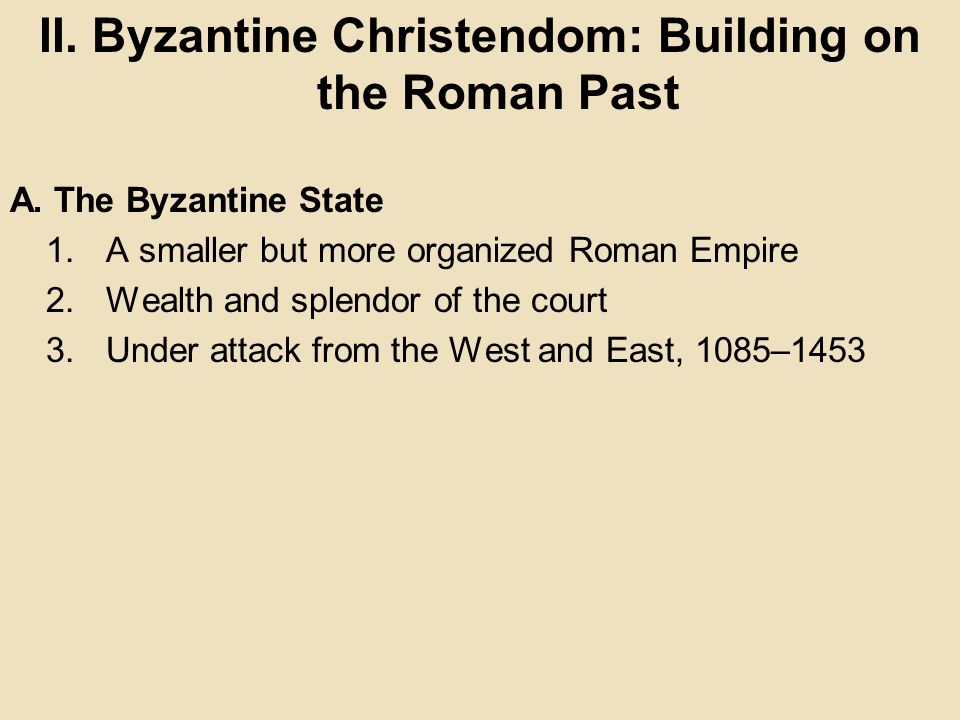 II. Byzantine Christendom: Building on the Roman Past