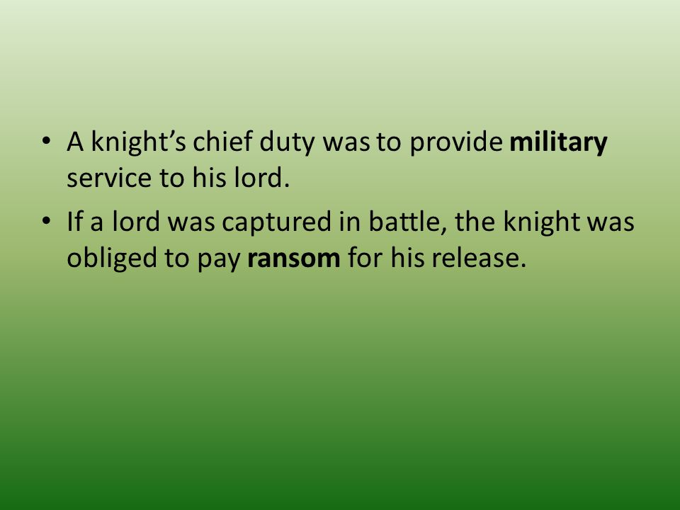 A knight's chief duty was to provide military service to his lord.