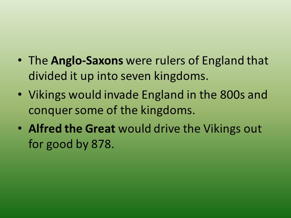 The Anglo-Saxons were rulers of England that divided it up into seven kingdoms.