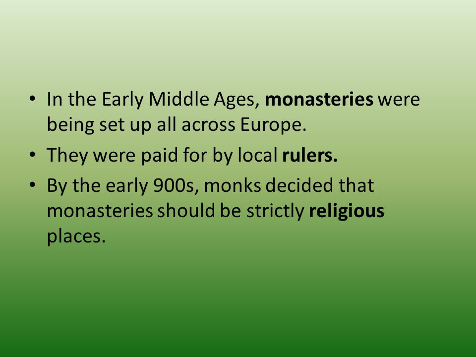 In the Early Middle Ages, monasteries were being set up all across Europe.