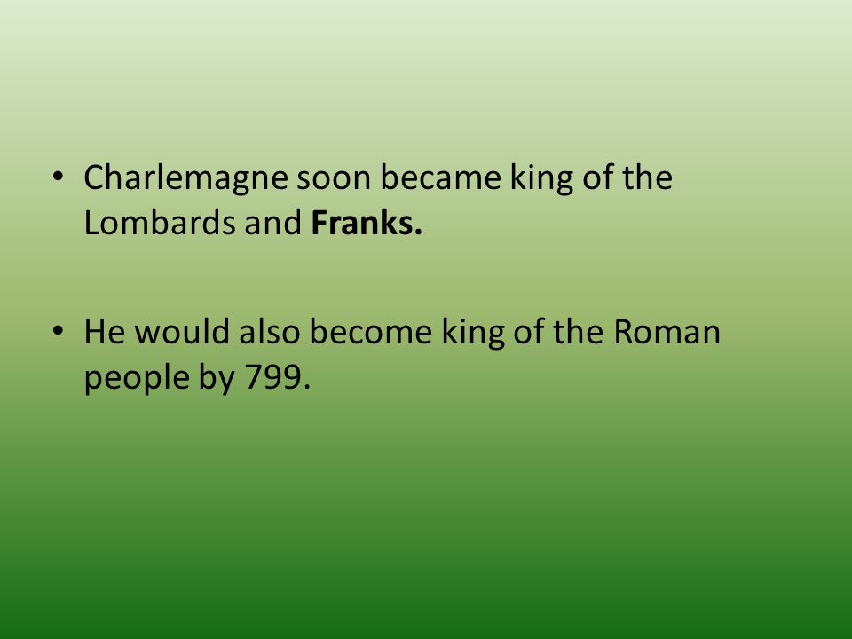 Charlemagne soon became king of the Lombards and Franks.