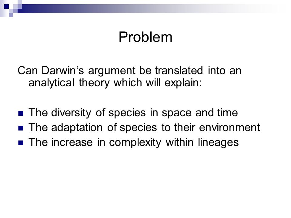 Problem Can Darwin's argument be translated into an analytical theory which will explain: The diversity of species in space and time.