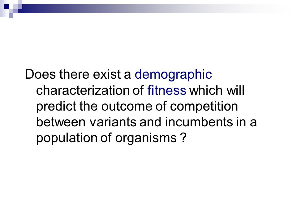 Does there exist a demographic characterization of fitness which will predict the outcome of competition between variants and incumbents in a population of organisms