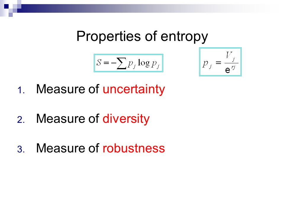Properties of entropy Measure of uncertainty Measure of diversity