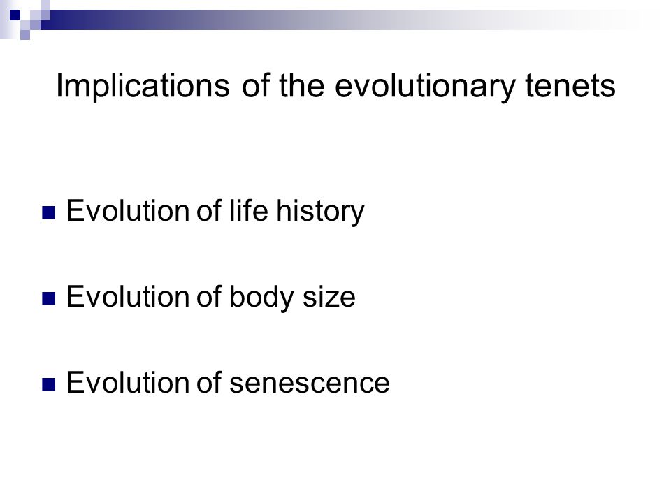 Implications of the evolutionary tenets