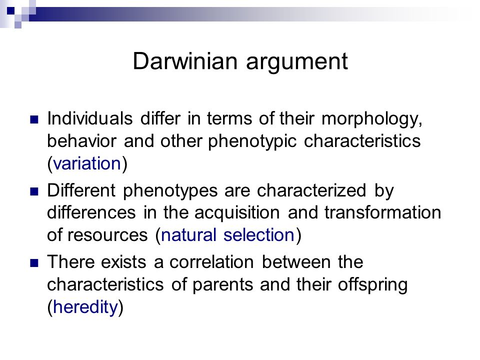 Darwinian argument Individuals differ in terms of their morphology, behavior and other phenotypic characteristics (variation)