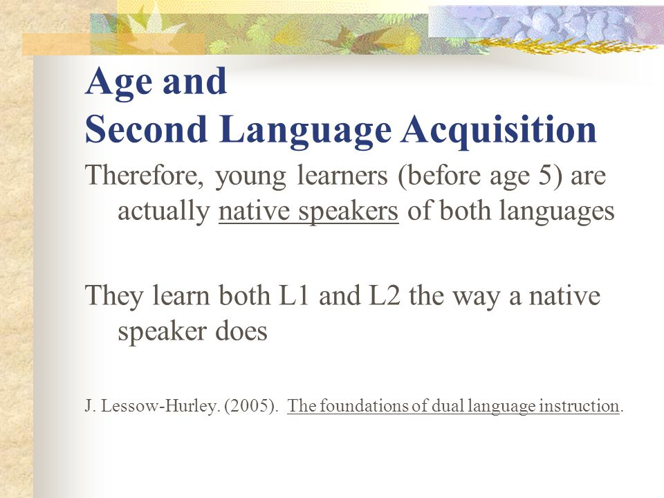 age and second language acquisition In recent years, age has been considered as the major factor in determining  language learners' successful foreign language acquisition, which is correlated  to.