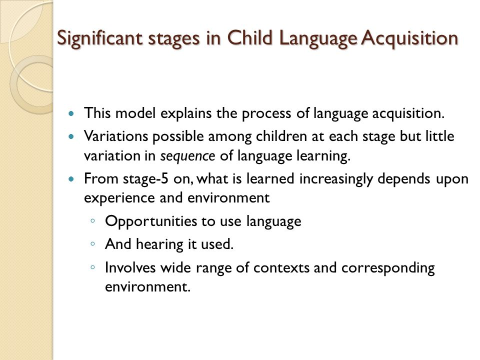 stages of child language acquisition Psychosexual stages  after more than 60 years of research into child language  one of the earliest scientific explanations of language acquisition was.