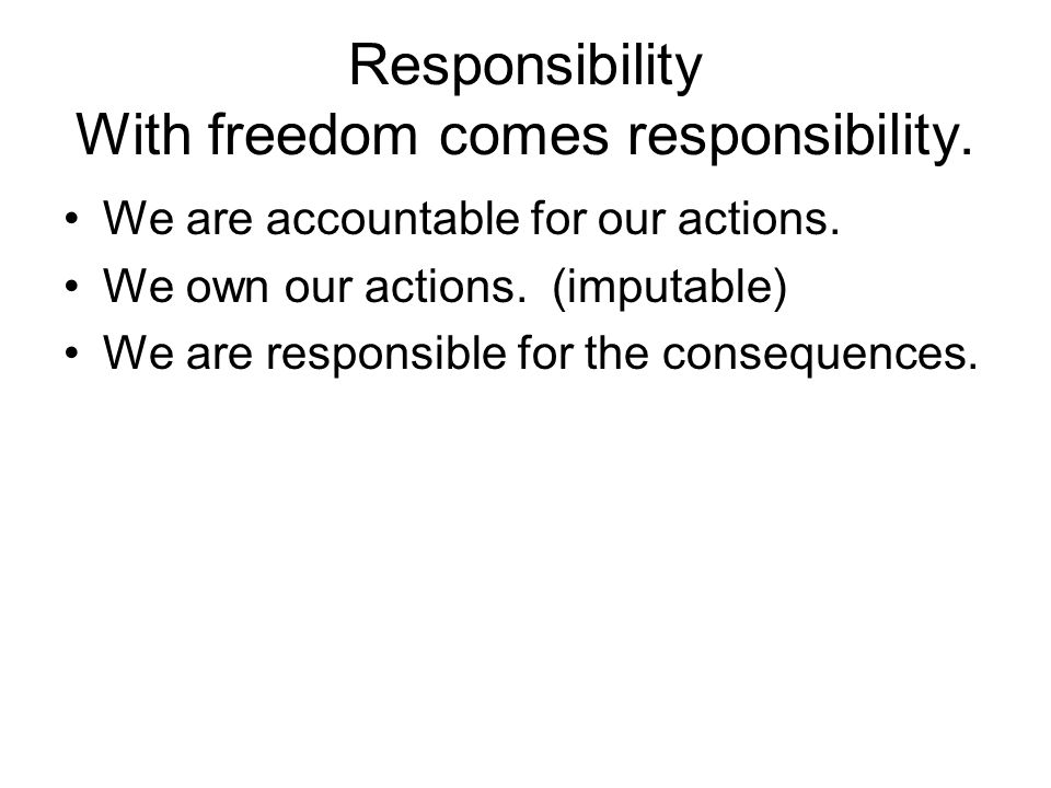 responsibility we really responsible our actions It looks as if aristotle takes it for granted that we are responsible for our actions,  really causes problems for responsibility  we praise and blame.