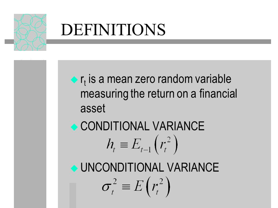 DEFINITIONS rt is a mean zero random variable measuring the return on a financial asset. CONDITIONAL VARIANCE.