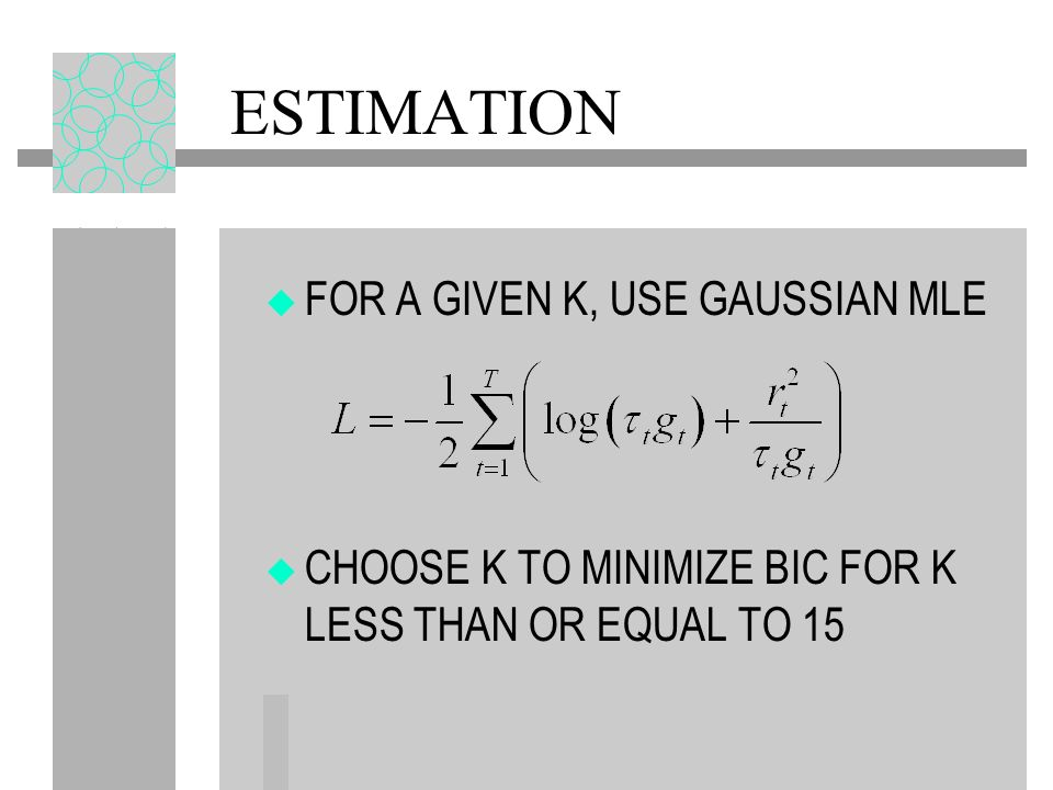 ESTIMATION FOR A GIVEN K, USE GAUSSIAN MLE