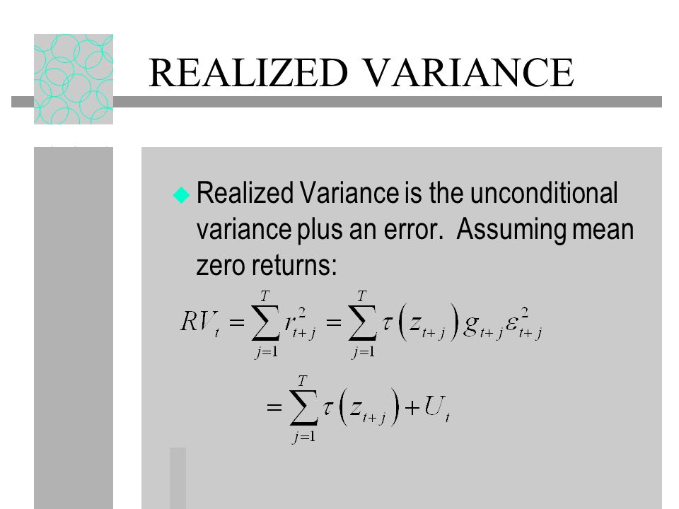 REALIZED VARIANCE Realized Variance is the unconditional variance plus an error.