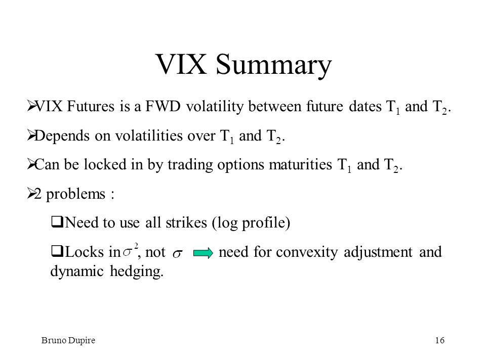 VIX Summary VIX Futures is a FWD volatility between future dates T1 and T2. Depends on volatilities over T1 and T2.