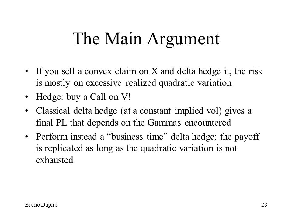 The Main Argument If you sell a convex claim on X and delta hedge it, the risk is mostly on excessive realized quadratic variation.