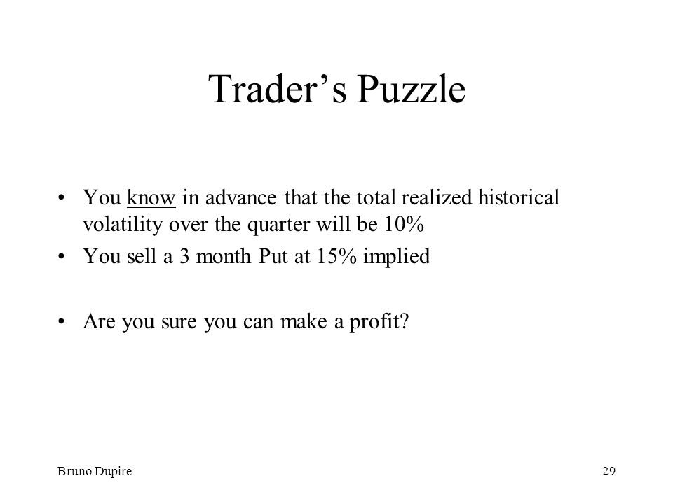 Trader's Puzzle You know in advance that the total realized historical volatility over the quarter will be 10%