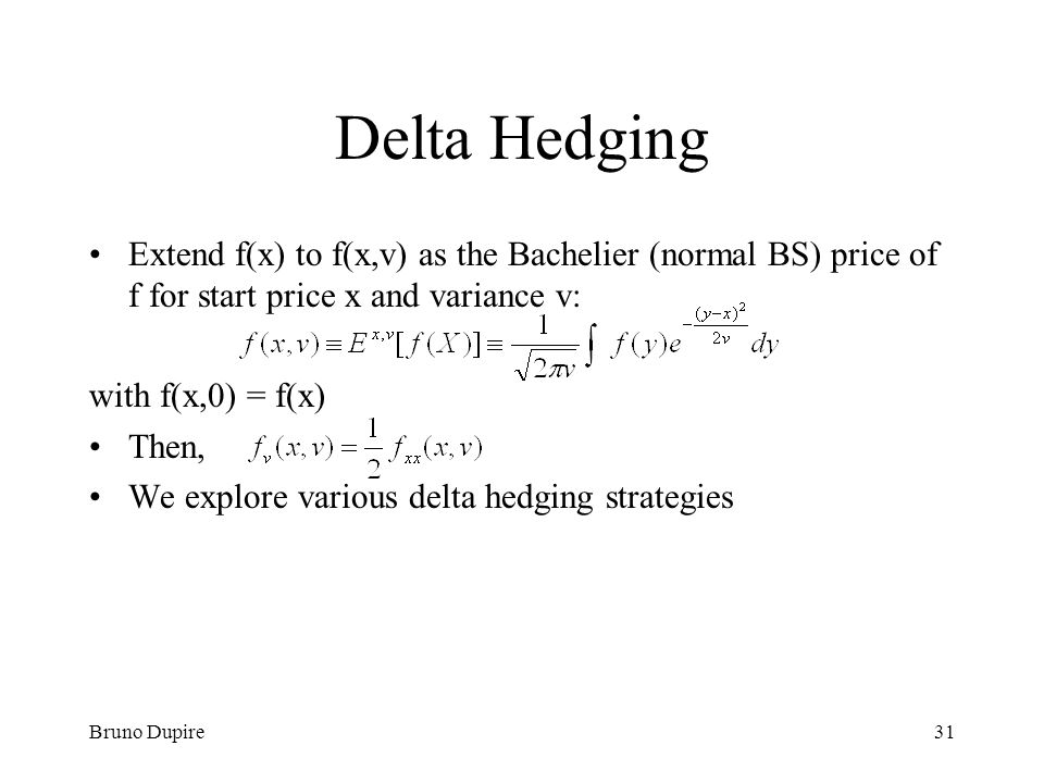 Delta Hedging Extend f(x) to f(x,v) as the Bachelier (normal BS) price of f for start price x and variance v: