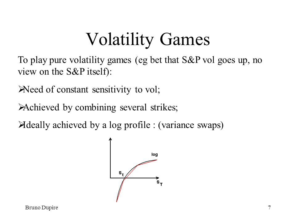 Volatility Games To play pure volatility games (eg bet that S&P vol goes up, no view on the S&P itself):