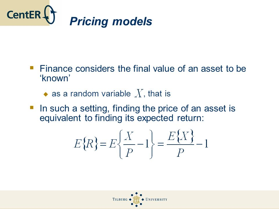 Pricing models Finance considers the final value of an asset to be 'known' as a random variable , that is.