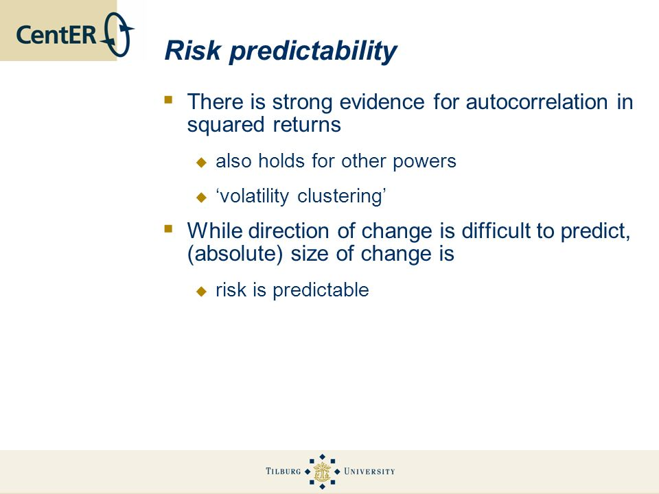 Risk predictabilityThere is strong evidence for autocorrelation in squared returns. also holds for other powers.