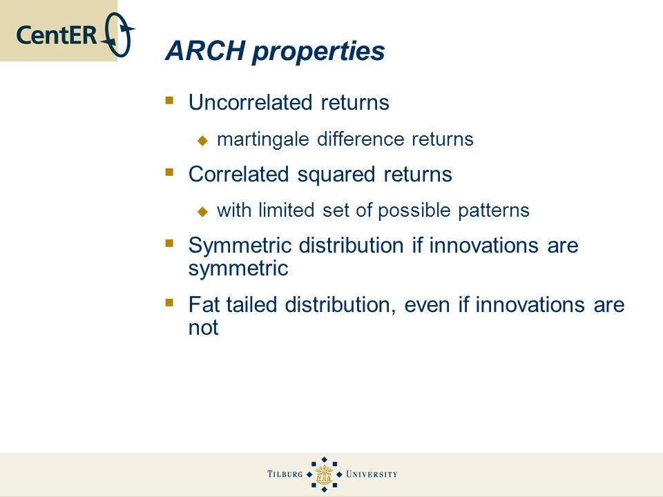 ARCH properties Uncorrelated returns Correlated squared returns