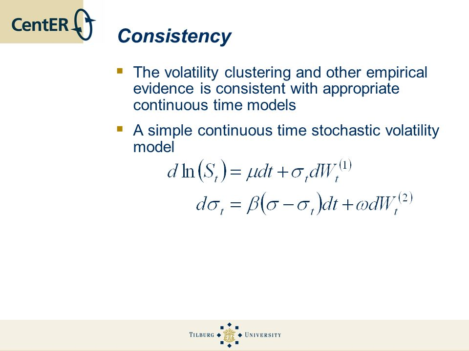 Consistency The volatility clustering and other empirical evidence is consistent with appropriate continuous time models.