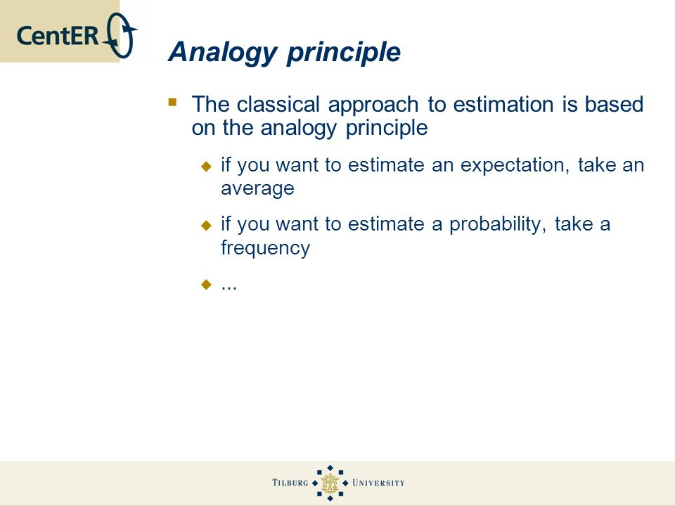Analogy principle The classical approach to estimation is based on the analogy principle. if you want to estimate an expectation, take an average.