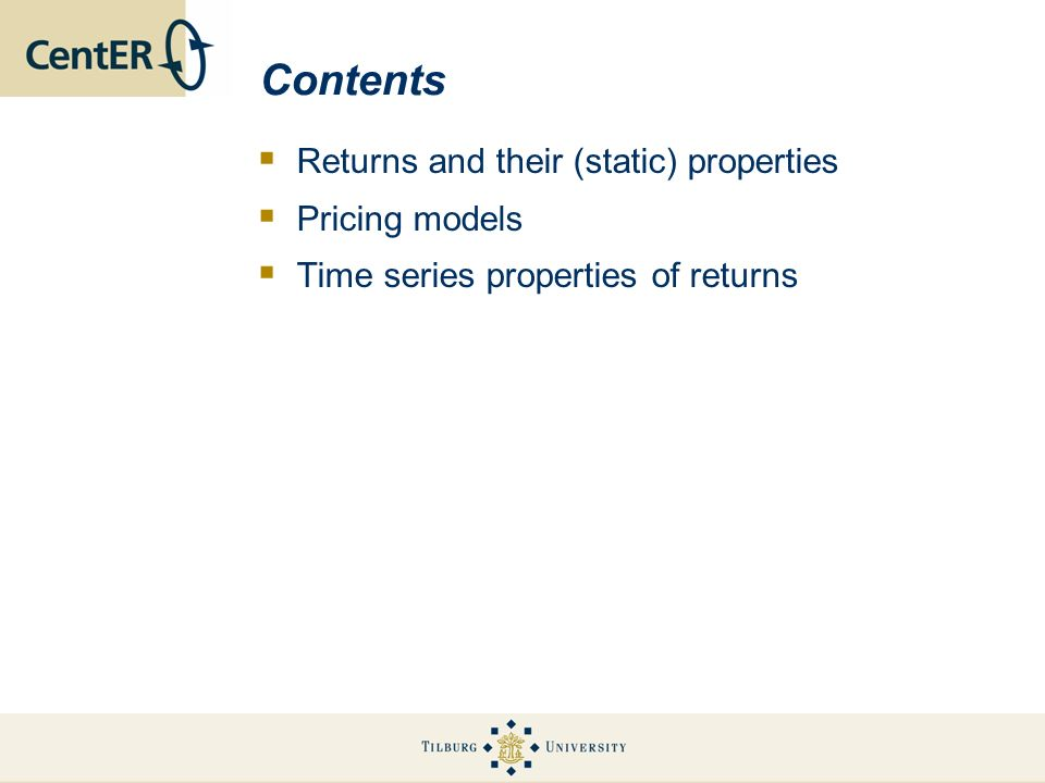 Contents Returns and their (static) properties Pricing models
