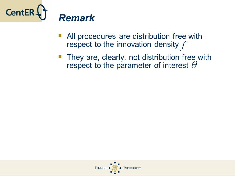 Remark All procedures are distribution free with respect to the innovation density.