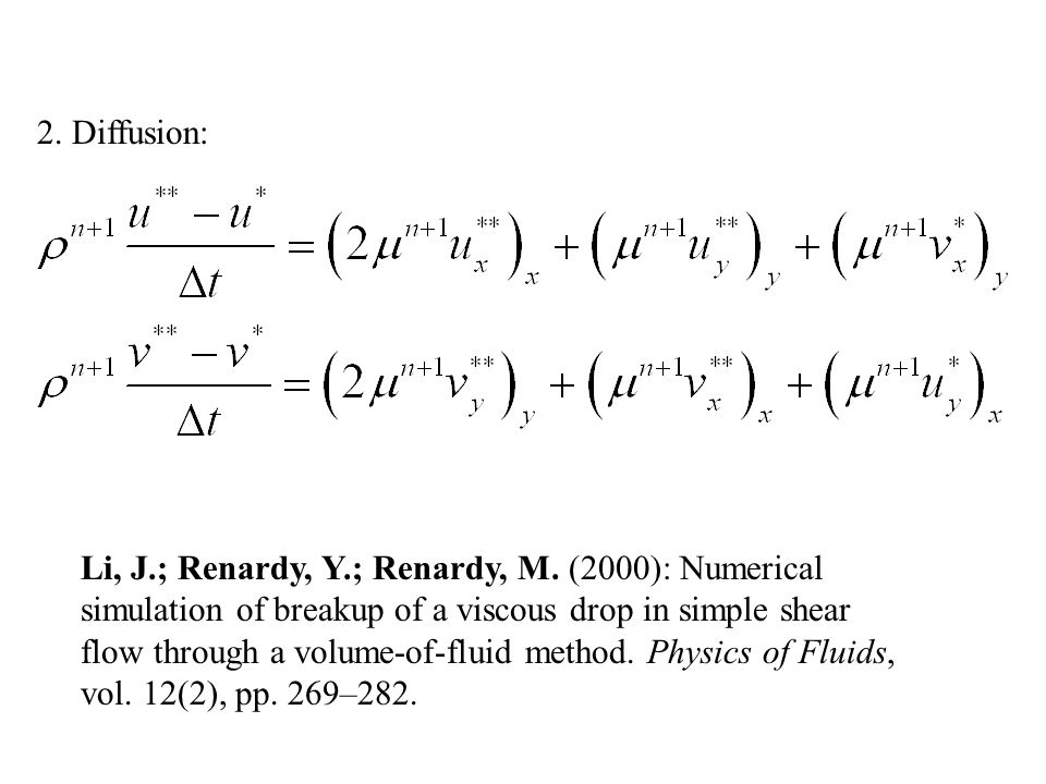 2. Diffusion: Li, J.; Renardy, Y.; Renardy, M. (2000): Numerical. simulation of breakup of a viscous drop in simple shear.
