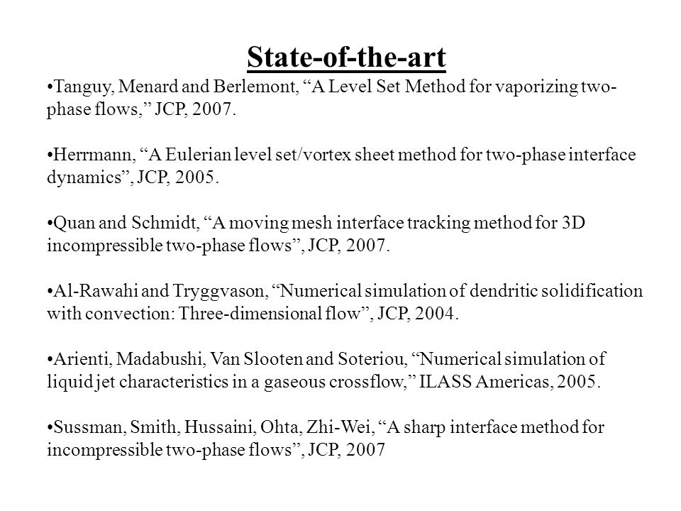 State-of-the-art Tanguy, Menard and Berlemont, A Level Set Method for vaporizing two-phase flows, JCP, 2007.