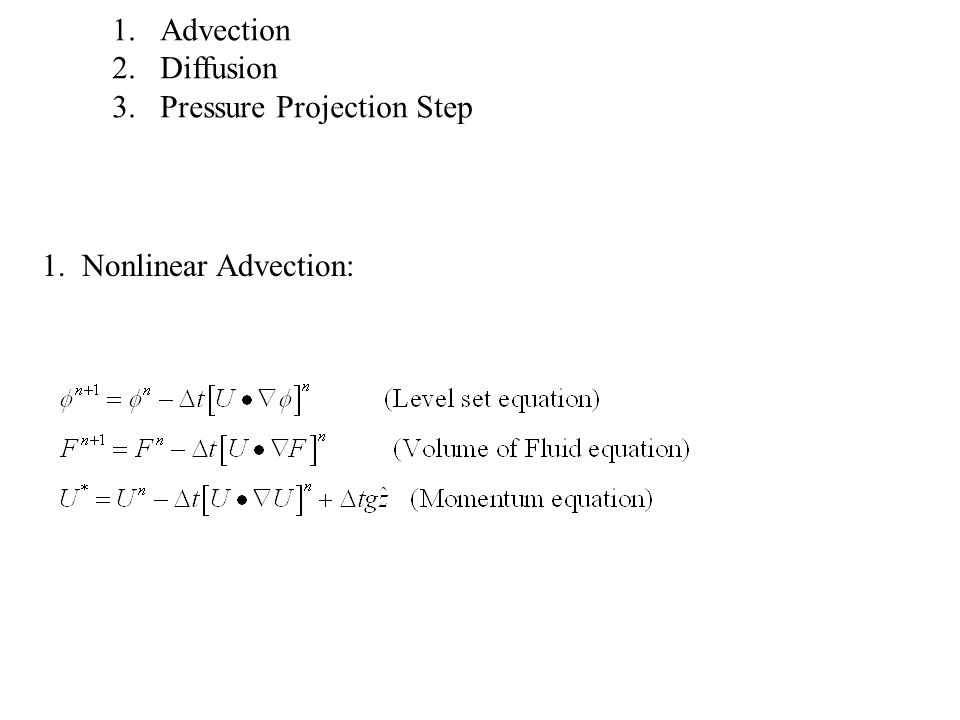 Advection Diffusion Pressure Projection Step 1. Nonlinear Advection: