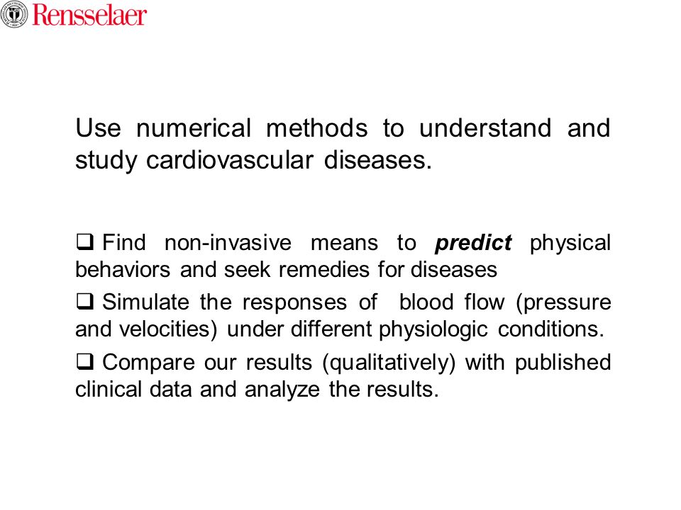 Use numerical methods to understand and study cardiovascular diseases.