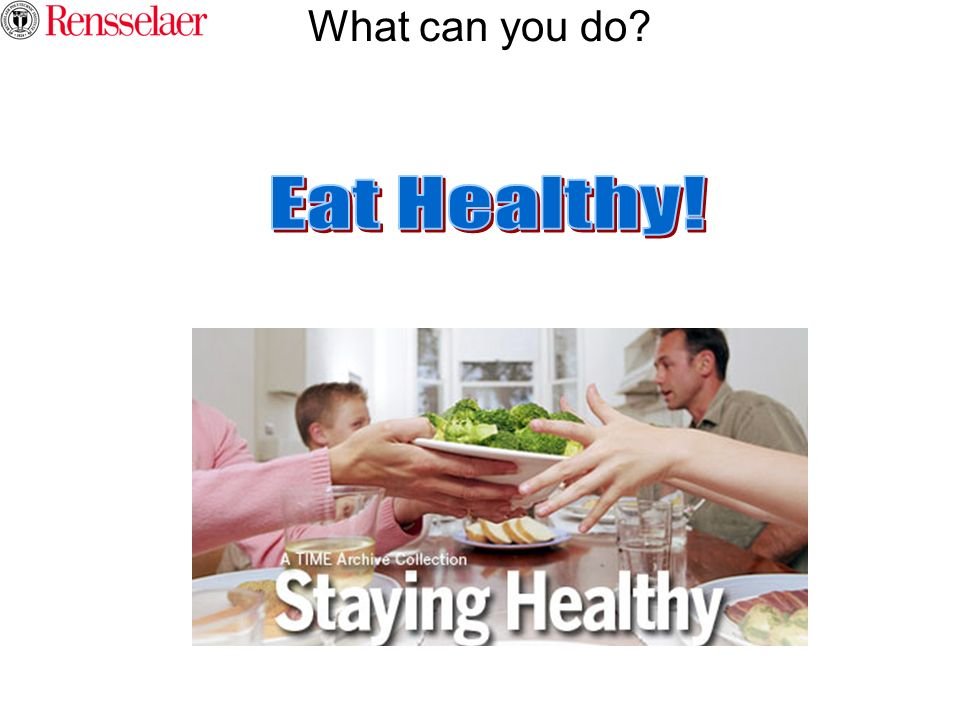 What can you do Eat Healthy!