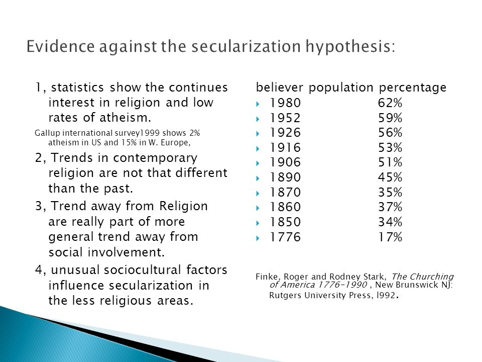 evidence for and against secularisation The increasing presence of eastern ideas in the west is, similarly, no evidence against secularization most of it is shallow:.