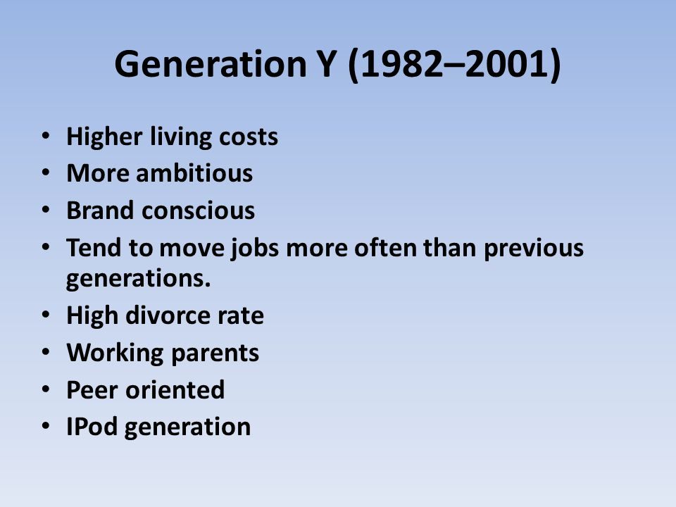 Generation Y (1982–2001) Higher living costs More ambitious