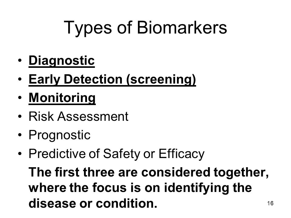 Types of Biomarkers Diagnostic Early Detection (screening) Monitoring