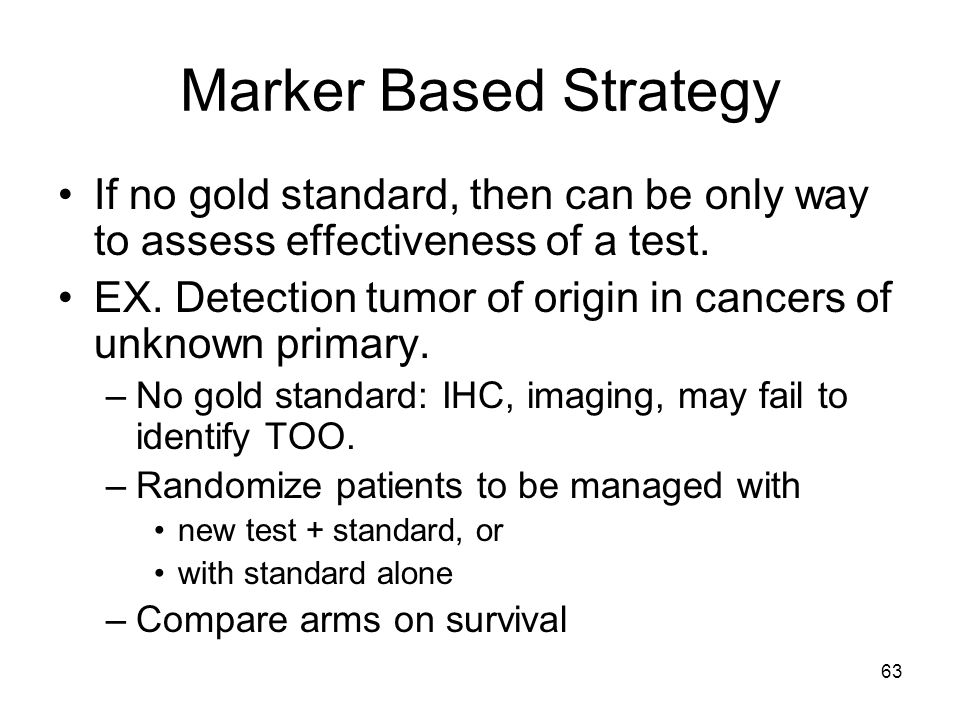 Marker Based Strategy If no gold standard, then can be only way to assess effectiveness of a test.